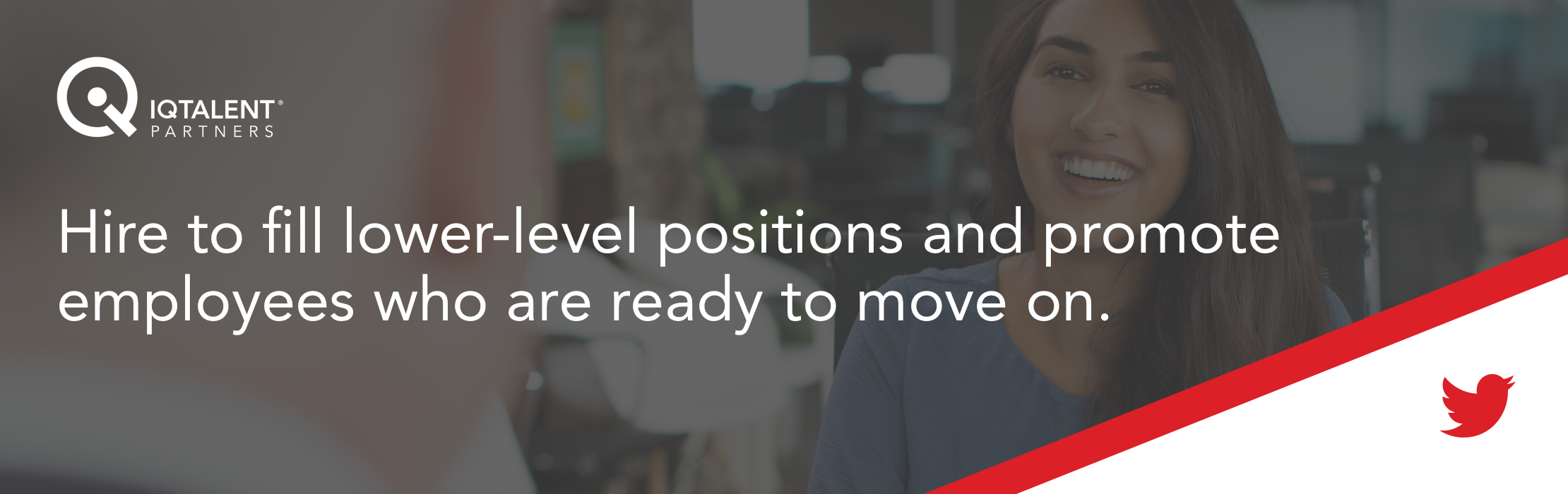 Hire to fill lower-level positions and promote employees who are ready to move on.
