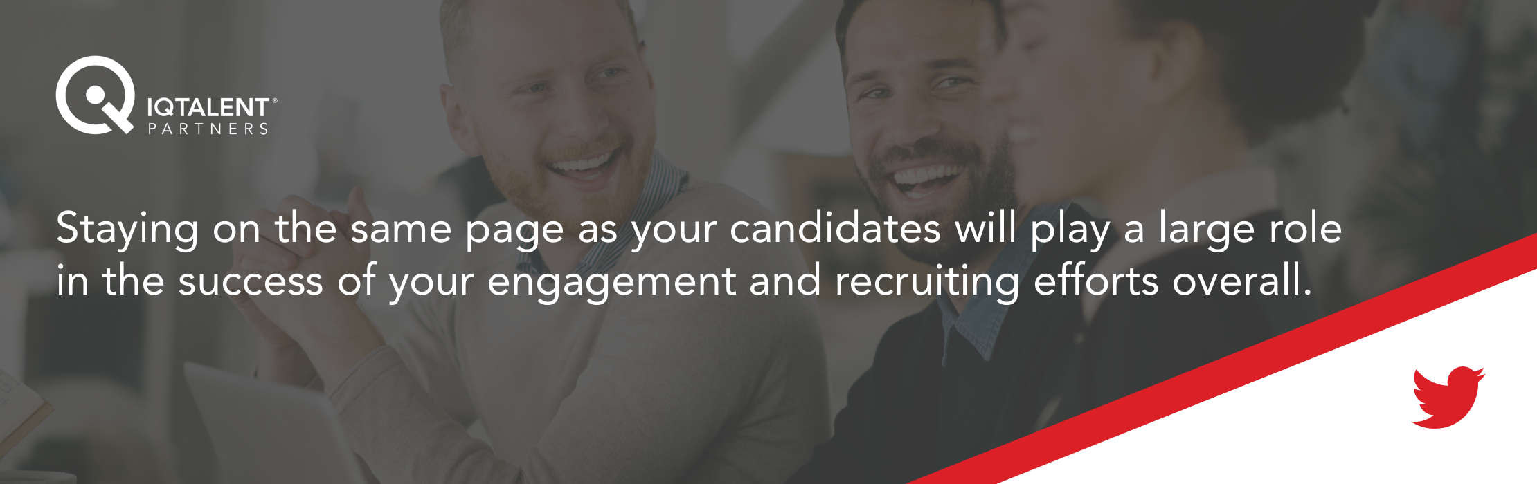Staying on the same page as your candidates will play a large role in the success of your engagement and recruiting efforts overall.