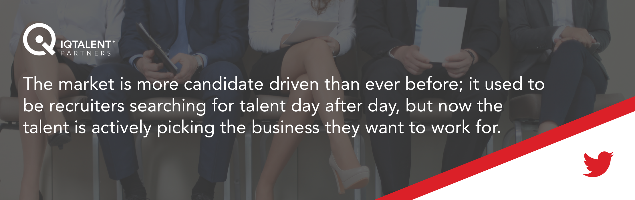 The market is more candidate driven than ever before; it used to be recruiters searching for talent day after day, but now the talent is actively picking the business they want to work for.