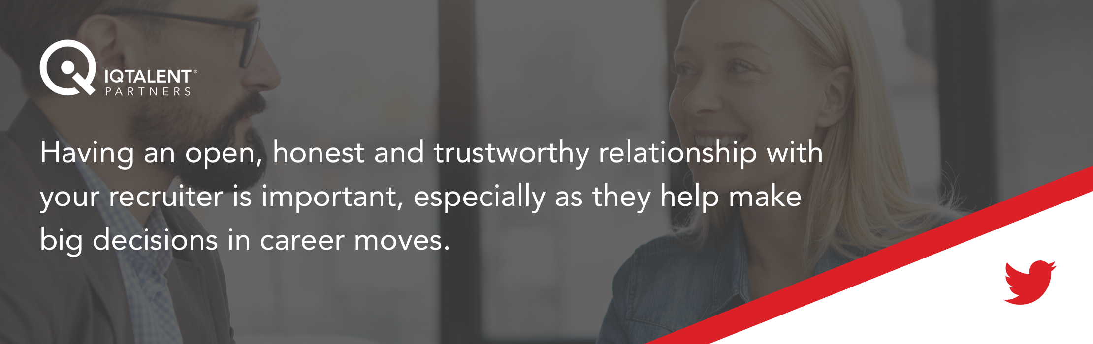 Having an open, honest and trustworthy relationship with your recruiter is important, especially as they help make big decisions in career moves.